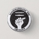 "Mathematicians for Equality button<br><div class=""desc"">Show you care with this button for mathematicians and math lovers!