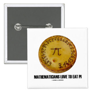 Mathematicians Love To Eat Pi (Pi / Pie Humor) Pins