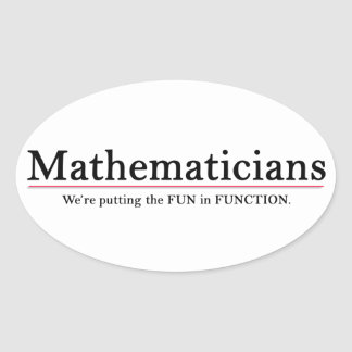 Mathematicians: Putting the Fun in Function Oval Sticker