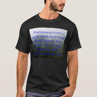 Mathematics is not a careful march down a well ... T-Shirt