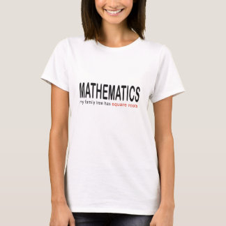 Mathematics _ my family tree has square roots_blk T-Shirt
