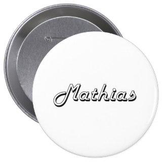 Mathias Classic Retro Name Design 4 Inch Round Button