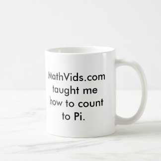 MathVids.com taught me how to count to Pi Coffee Mugs