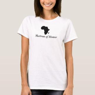 """Matron of Honor"" Location Wedding - Africa in Bla T-Shirt"