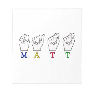 MATT ASL FINGERSPELLED SIGN NAME NOTEPAD
