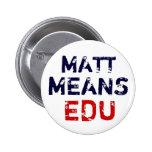 """Matt """"Means"""" Education Pin"""