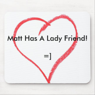¡Matt tiene una señora amigo! =] Alfombrilla De Raton