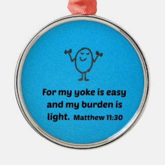 Matthew 11:30 For my yoke is easy and my burden... Metal Ornament