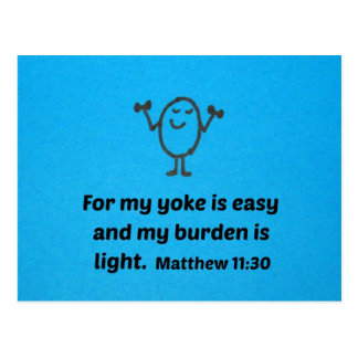 Matthew 11:30 For my yoke is easy and my burden... Postcard