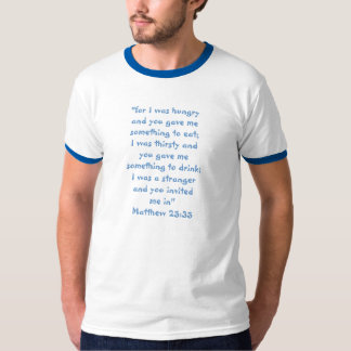 """""""MATTHEW 25:35"""" """"FOR I WAS HUNGRY..."""" T-Shirt"""