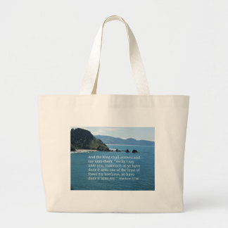 Matthew 25:40 And the King shall answer... Large Tote Bag