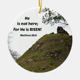 Matthew 28:6 He is not here; for He is risen... Ceramic Ornament