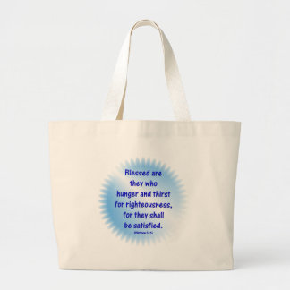 Matthew-5: 6 -BLESSED ARE THEY WHO HUNGER & THIRST Large Tote Bag