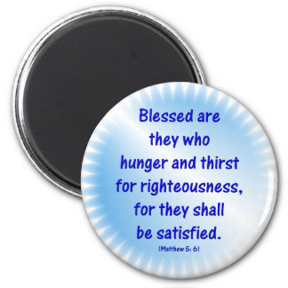 Matthew-5: 6 -BLESSED ARE THEY WHO HUNGER & THIRST Magnet