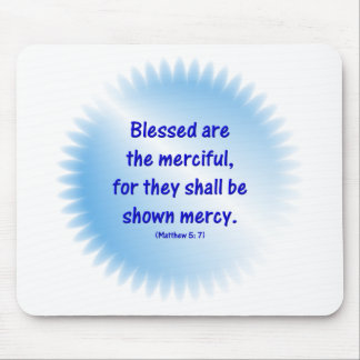 Matthew-5-7 - BLESSED ARE THE MERCIFUL.... Mouse Pad