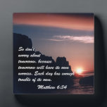 "Matthew 6:34 plaque<br><div class=""desc"">So don&#39;t worry about tomorrow,  because tomorrow will have its own worries. Each day has enough trouble of its own.</div>"
