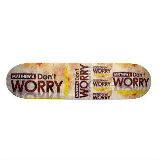 Matthew 6 - Don t Worry Skateboard