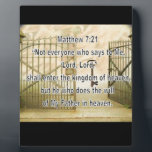 "Matthew 7:21 plaque<br><div class=""desc"">This item reads Matthew 7:21 &quot;Not every one that saith unto me,  Lord,  Lord,  shall enter into the kingdom of heaven; but he that doeth the will of my Father which is in heaven.&quot;</div>"