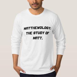 Matthewology: The study of Matt. T-Shirt