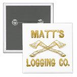 Matt's Logging Company Pinback Buttons