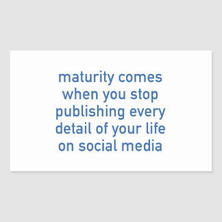 Maturity Comes When You Stop Publishing Rectangular Sticker