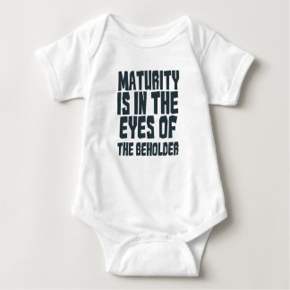 Maturity is in the eyes of the beholder baby bodysuit