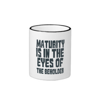 Maturity is in the eyes of the beholder ringer mug