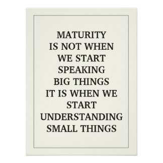MATURITY IS NOT WHEN  WE START  SPEAKING BIG THING POSTER