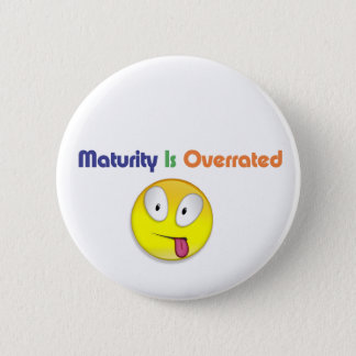 Maturity Is Overrated Pinback Button