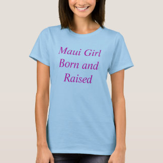 Maui Girl Born and Raised T-Shirt