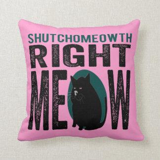 Maullido correcto de ShutchoMEOWth - gato divertid Cojin