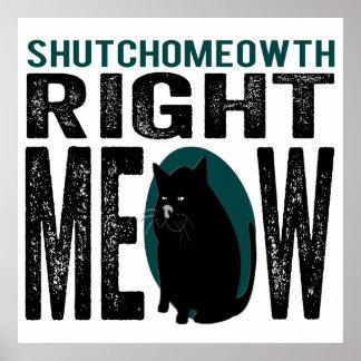 Maullido correcto de ShutchoMEOWth - gato divertid Posters