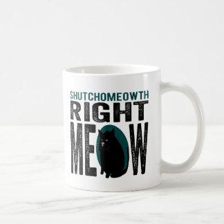 Maullido correcto de ShutchoMEOWth - gato divertid Tazas De Café