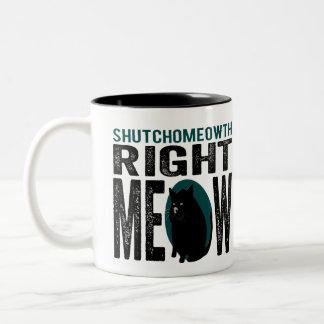 Maullido correcto de ShutchoMEOWth - gato Taza De Dos Tonos