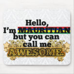 Mauritian, but call me Awesome Mouse Pad