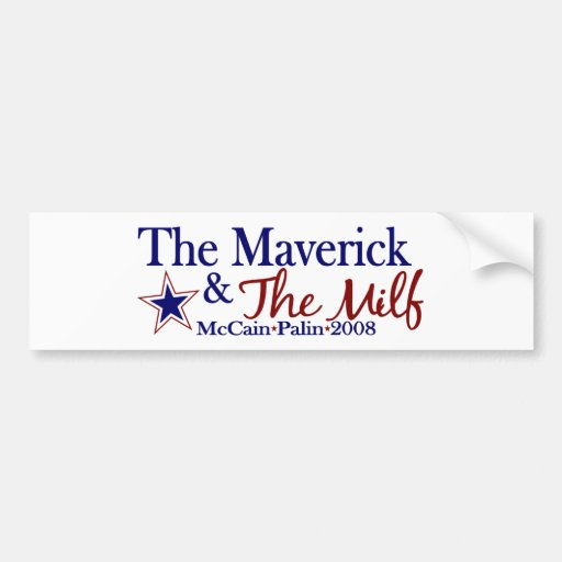 Maverick and Milf (McCain Palin 2008) Bumper Stickers