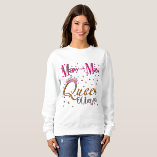 Maw-Maw Queen of Everything Sweatshirt