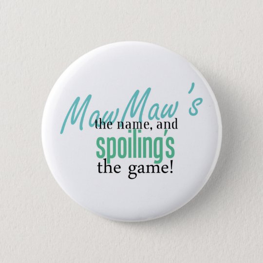 MawMaw's the Name, and Spoiling's the Ga Pinback Button