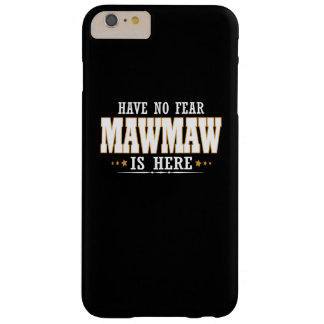 MAWMAW IS HERE BARELY THERE iPhone 6 PLUS CASE