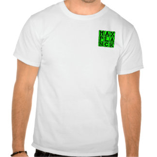 Max Planck, Theoretical Physicist T Shirts