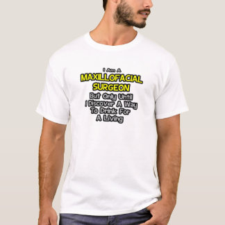 Maxillofacial Surgeon .. Drink for a Living T-Shirt