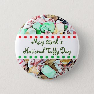 May 23rd is National Taffy Day Funny Holidays Button