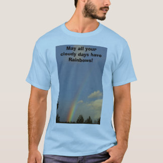 May all your cloudy days have Rainbows! T-Shirt