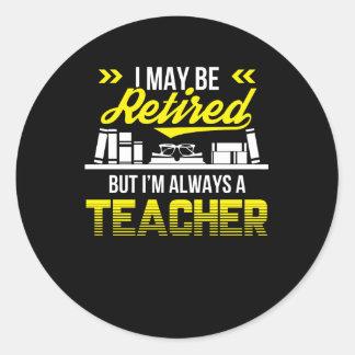 May Be Retired But Always Teacher Shirt Classic Round Sticker