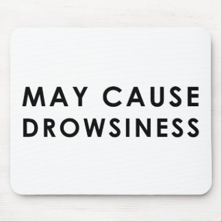 MAY CAUSE DROWSINESS Funny Warning Parody Mouse Pad