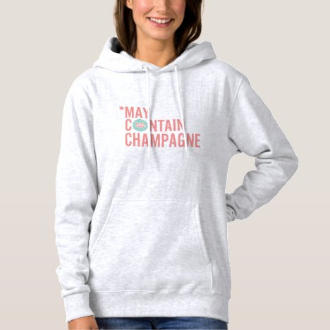 *May Contain Champagne Hoodie