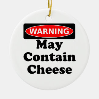 May Contain Cheese Ceramic Ornament