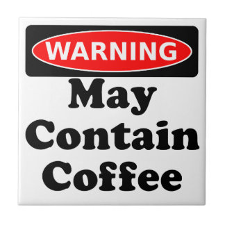 May Contain Coffee Ceramic Tile