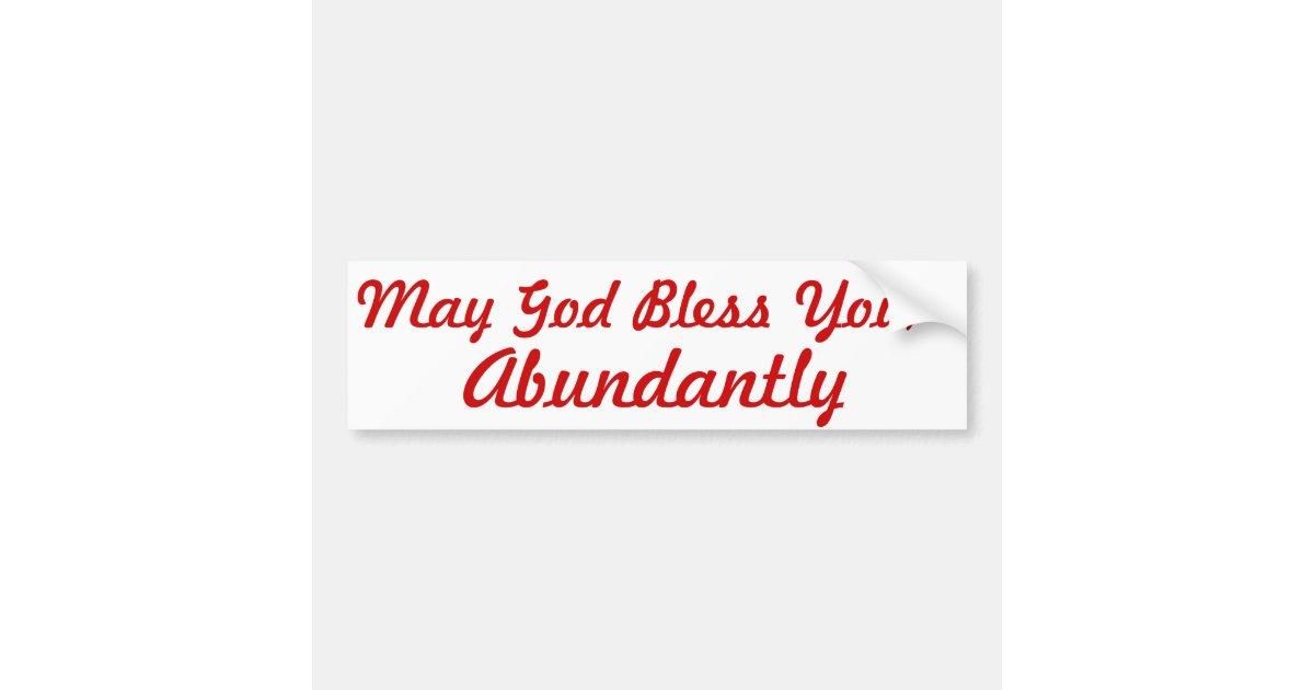 May God Bless You, Abundantly Bumper Sticker | Zazzle