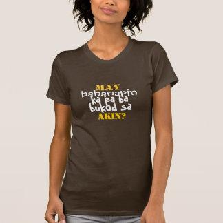 may, hahanapin, ka pa ba, bukod sa, akin? tee shirt